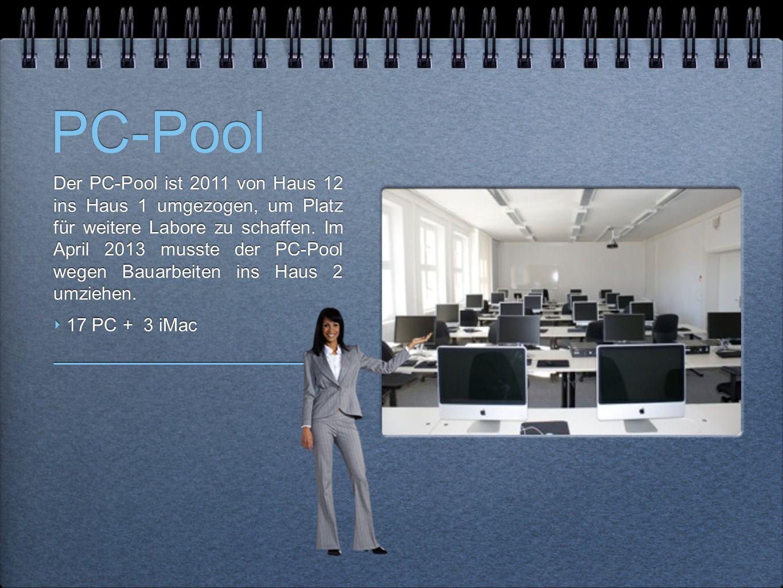 PC-Pool Der PC-Pool ist 2011 von Haus 12 ins Haus 1 umgezogen, um Platz für weitere Labore zu schaffen. Im April 2013 musste der PC-Pool wegen Bauarbe