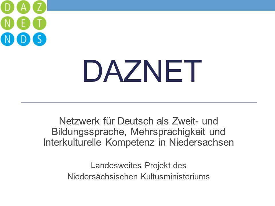 DAZNET Netzwerk für Deutsch als Zweit- und Bildungssprache, Mehrsprachigkeit und Interkulturelle Kompetenz in Niedersachsen Landesweites Projekt des Niedersächsischen Kultusministeriums