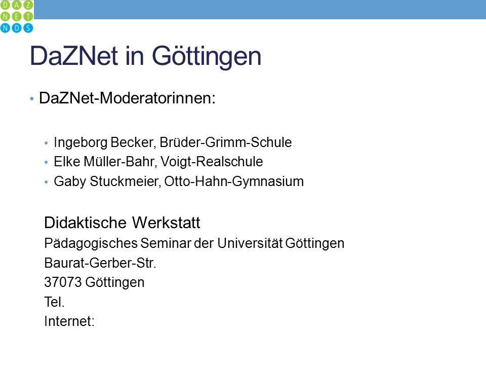 DaZNet in Göttingen DaZNet-Moderatorinnen: Ingeborg Becker, Brüder-Grimm-Schule Elke Müller-Bahr, Voigt-Realschule Gaby Stuckmeier, Otto-Hahn-Gymnasium Didaktische Werkstatt Pädagogisches Seminar der Universität Göttingen Baurat-Gerber-Str.