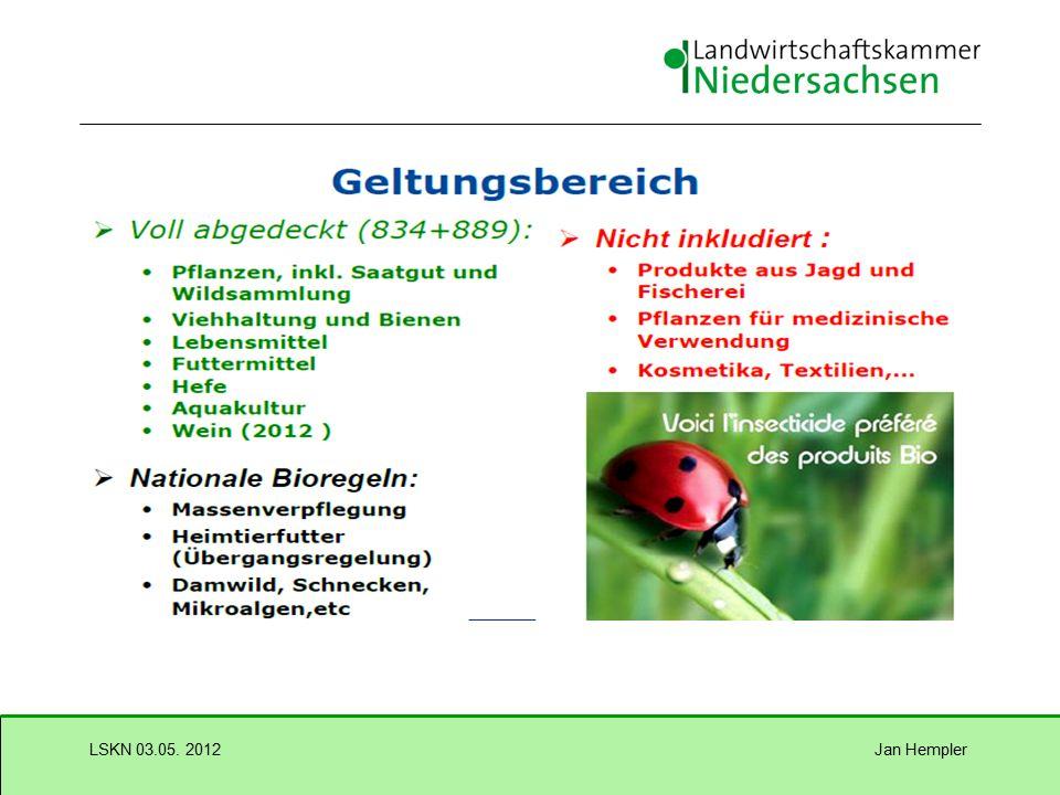 Jan HemplerLSKN 03.05. 2012 EU – Verordnung ökologischer Landbau Die europäischen Öko-Kennzeichnungs-VO 834/07 und 889/08  sind bindend für alle Prod