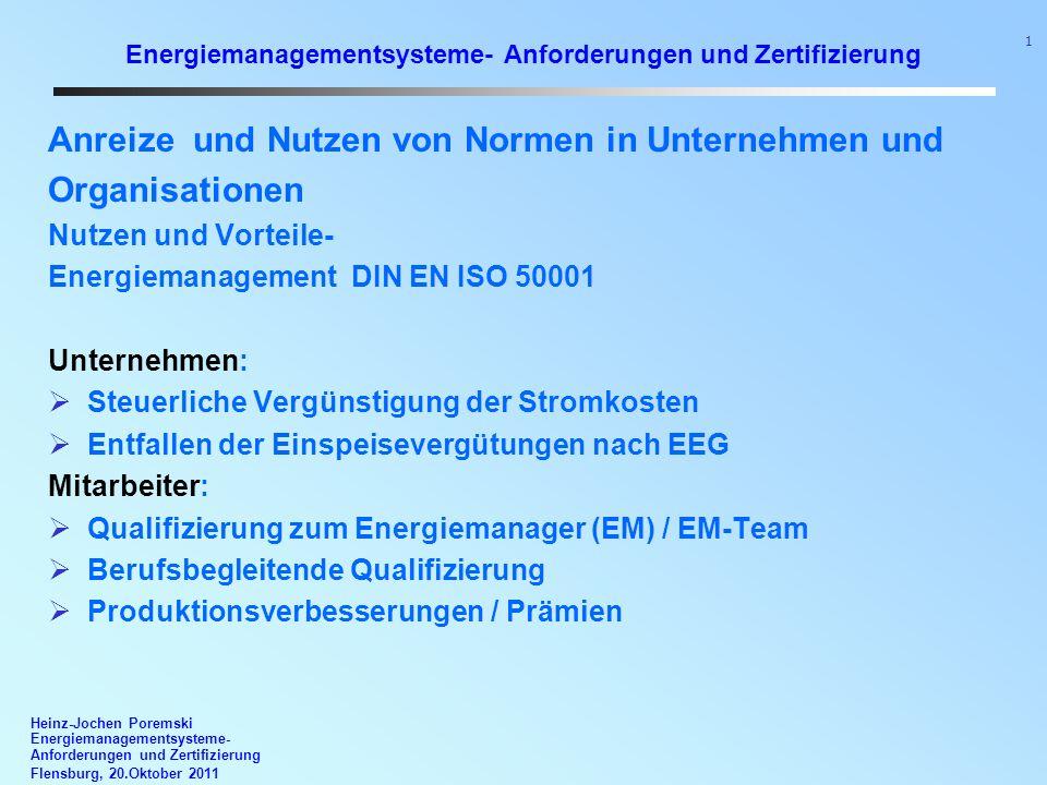 Heinz-Jochen Poremski Energiemanagementsysteme- Anforderungen und Zertifizierung Flensburg, 20.Oktober 2011 1 Energiemanagementsysteme- Anforderungen