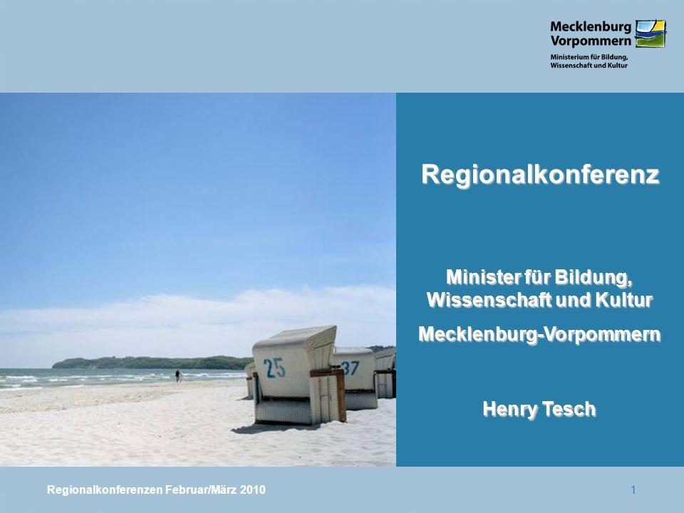 Regionalkonferenzen Februar/März 20101 Regionalkonferenz Minister für Bildung, Wissenschaft und Kultur Mecklenburg-Vorpommern Henry Tesch