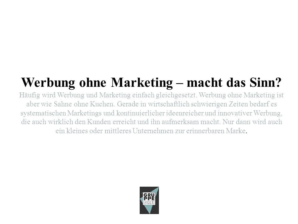 © WERBEAGENTUR GRUPPE DREI GmbH Marketing und Kommunikation mit Bordmitteln: – Seitenbacher Müsli – Trigema (nur teilweise) – viele Mittelständler – die meisten Handwerksbetriebe – die meisten FEH Meistens wird in deutschland schon in der Gründungsphase beim Business- Plan Der Marketing und Werbe-Anteil vergessen....riskant.