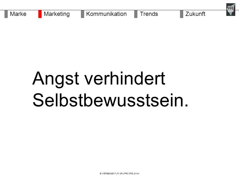 © WERBEAGENTUR GRUPPE DREI GmbH Angst verhindert Selbstbewusstsein.