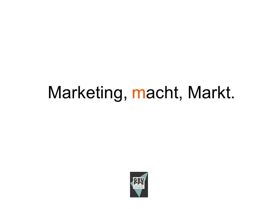 Marketing, Macht, Markt.