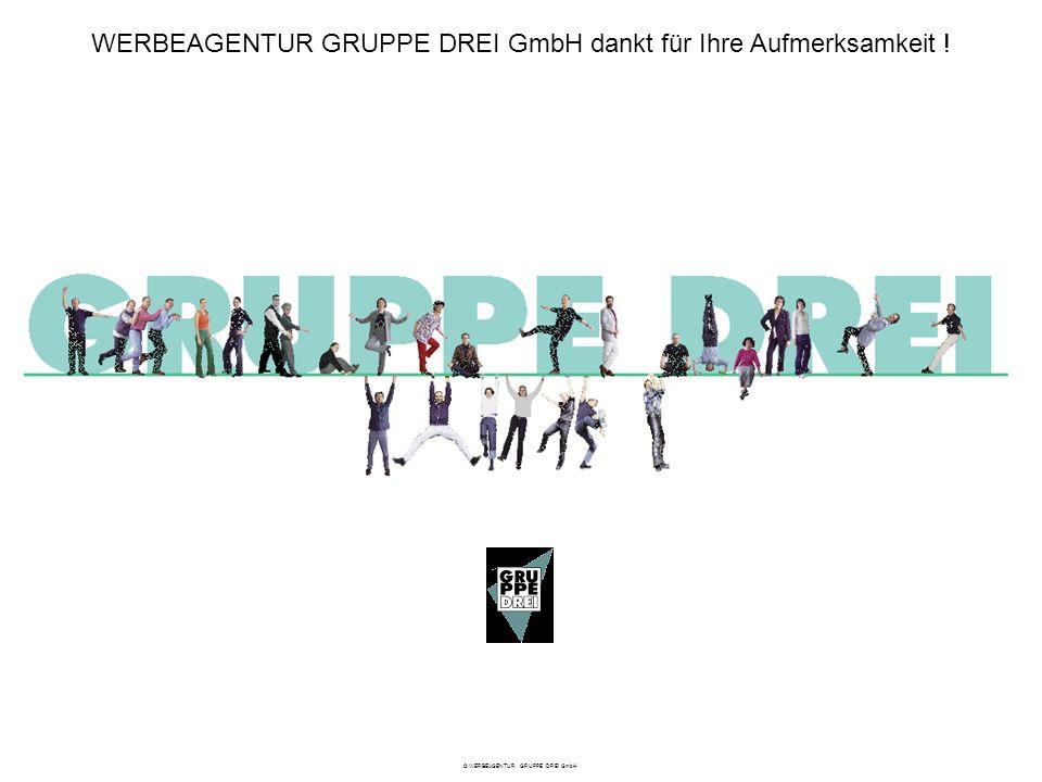 WERBEAGENTUR GRUPPE DREI GmbH dankt für Ihre Aufmerksamkeit ! © WERBEAGENTUR GRUPPE DREI GmbH