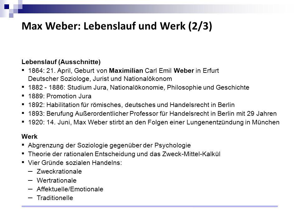 Max Weber: Lebenslauf und Werk (2/3) Lebenslauf (Ausschnitte) ▪ 1864: 21.