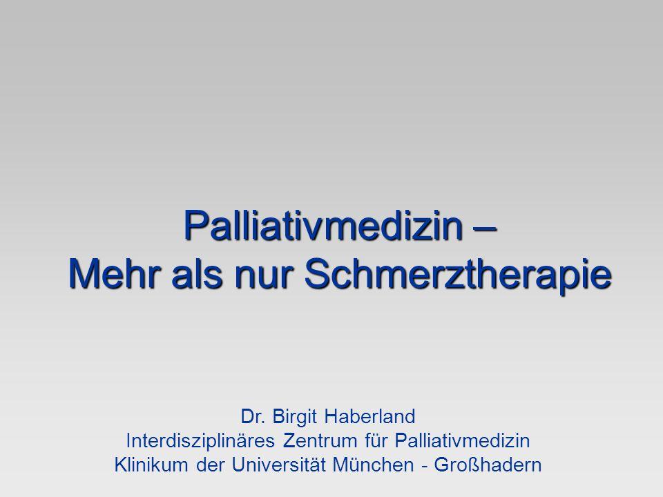 Palliativmedizin – Mehr als nur Schmerztherapie Dr. Birgit Haberland Interdisziplinäres Zentrum für Palliativmedizin Klinikum der Universität München