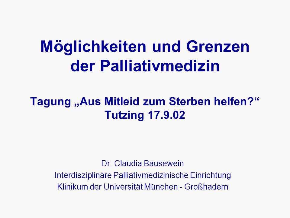 """Möglichkeiten und Grenzen der Palliativmedizin Tagung """"Aus Mitleid zum Sterben helfen Tutzing 17.9.02 Dr."""