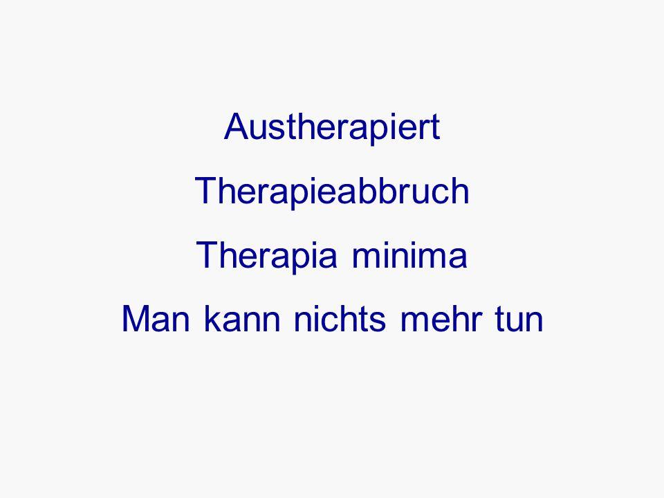 Austherapiert Therapieabbruch Therapia minima Man kann nichts mehr tun