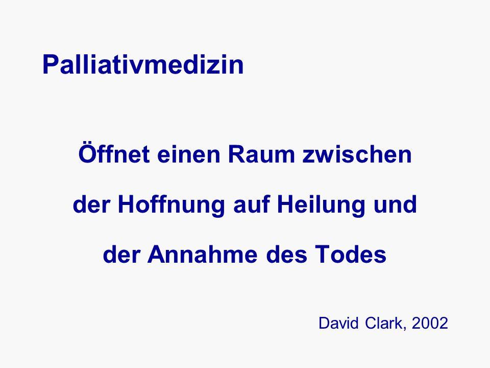 Palliativmedizin Öffnet einen Raum zwischen der Hoffnung auf Heilung und der Annahme des Todes David Clark, 2002