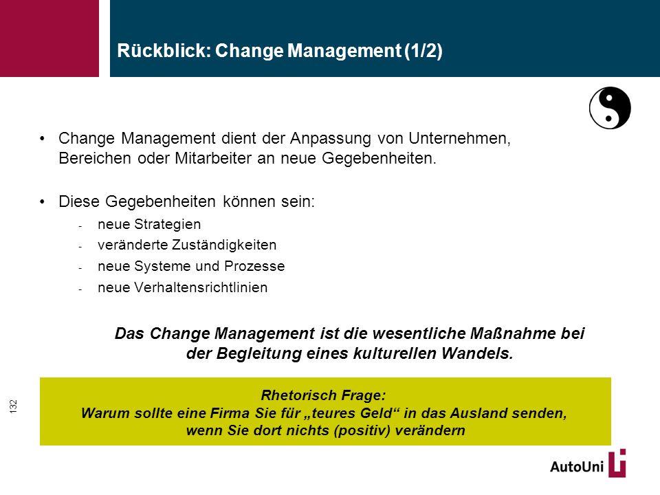 132 Rückblick: Change Management (1/2) Change Management dient der Anpassung von Unternehmen, Bereichen oder Mitarbeiter an neue Gegebenheiten.
