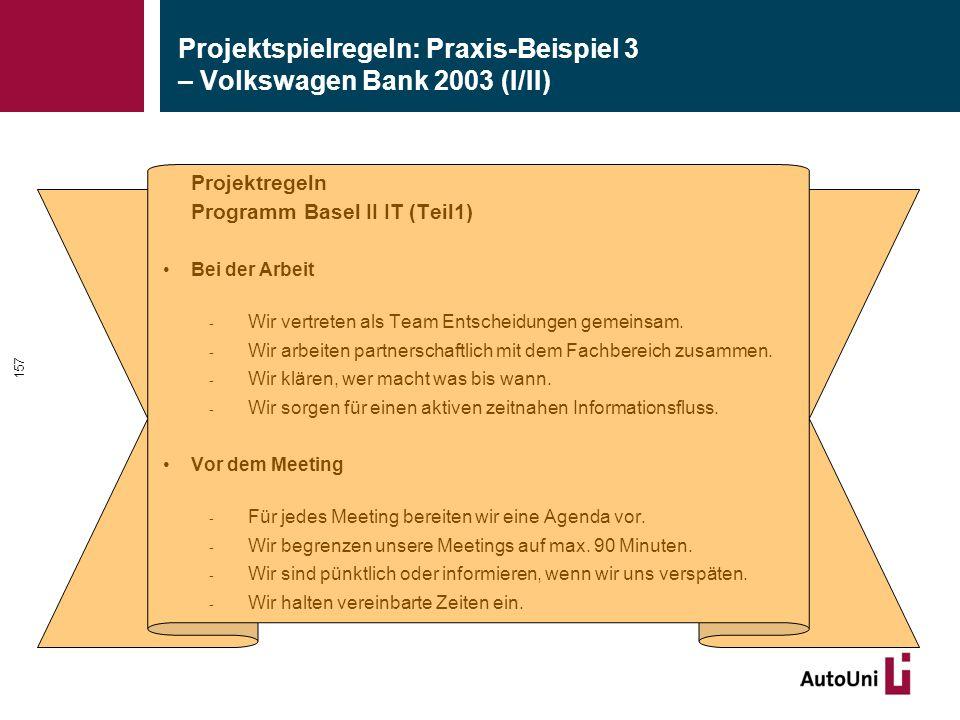 Projektspielregeln: Praxis-Beispiel 3 – Volkswagen Bank 2003 (I/II) Projektregeln Programm Basel II IT (Teil1) Bei der Arbeit - Wir vertreten als Team Entscheidungen gemeinsam.