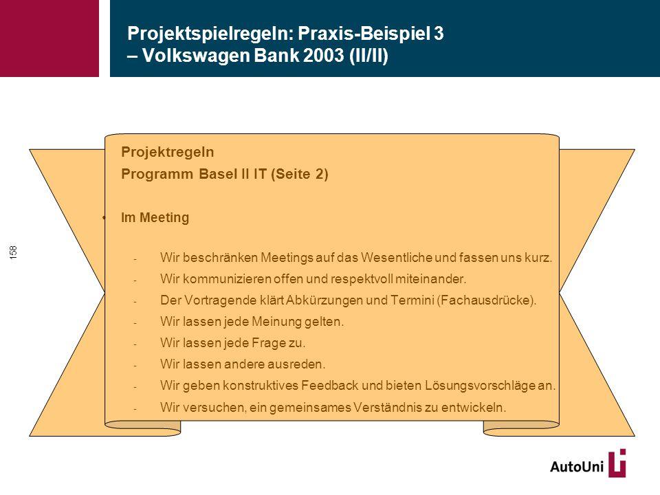 Projektspielregeln: Praxis-Beispiel 3 – Volkswagen Bank 2003 (II/II) Projektregeln Programm Basel II IT (Seite 2) Im Meeting - Wir beschränken Meetings auf das Wesentliche und fassen uns kurz.