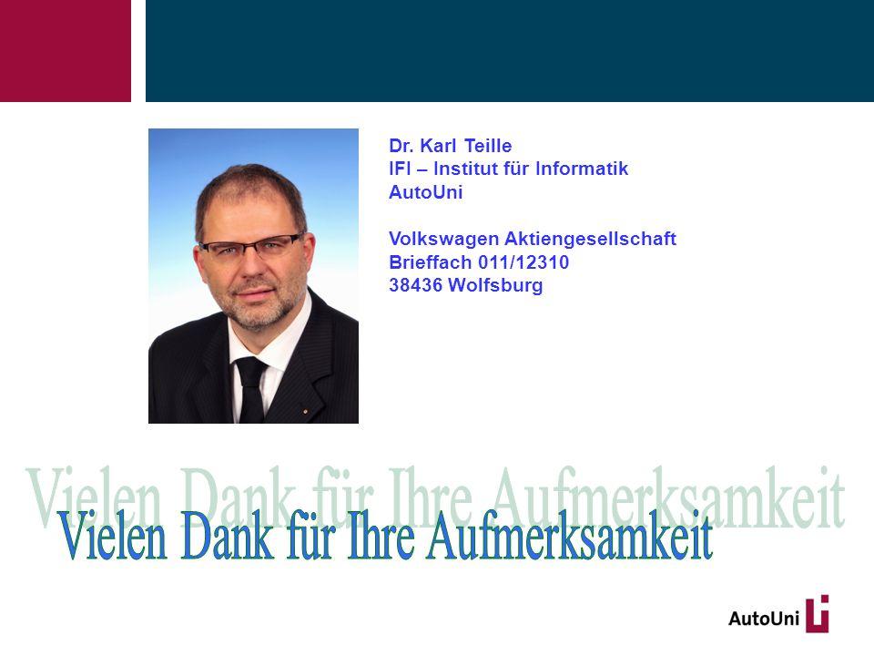 Dr. Karl Teille IFI – Institut für Informatik AutoUni Volkswagen Aktiengesellschaft Brieffach 011/12310 38436 Wolfsburg