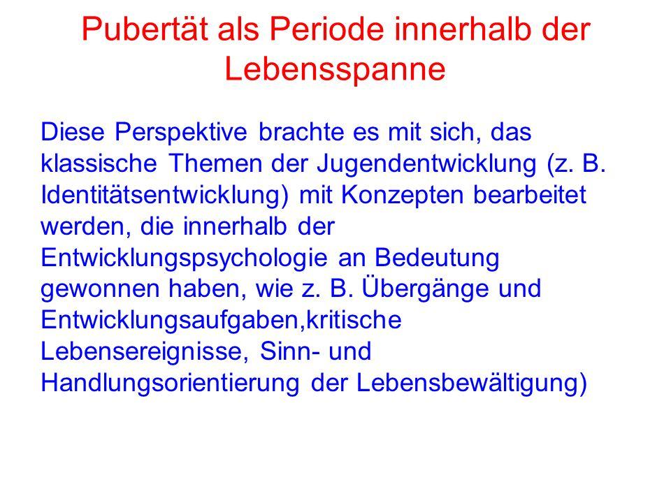 Pubertät als Periode innerhalb der Lebensspanne Diese Perspektive brachte es mit sich, das klassische Themen der Jugendentwicklung (z.