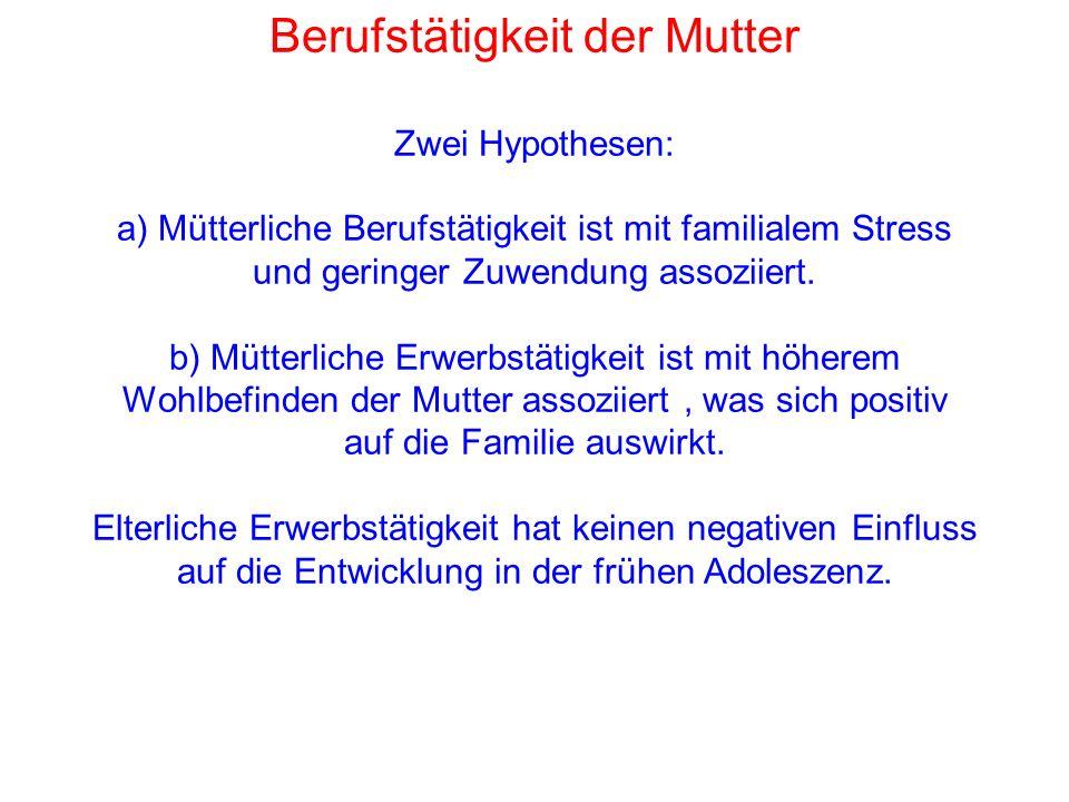 Berufstätigkeit der Mutter Zwei Hypothesen: a) Mütterliche Berufstätigkeit ist mit familialem Stress und geringer Zuwendung assoziiert.