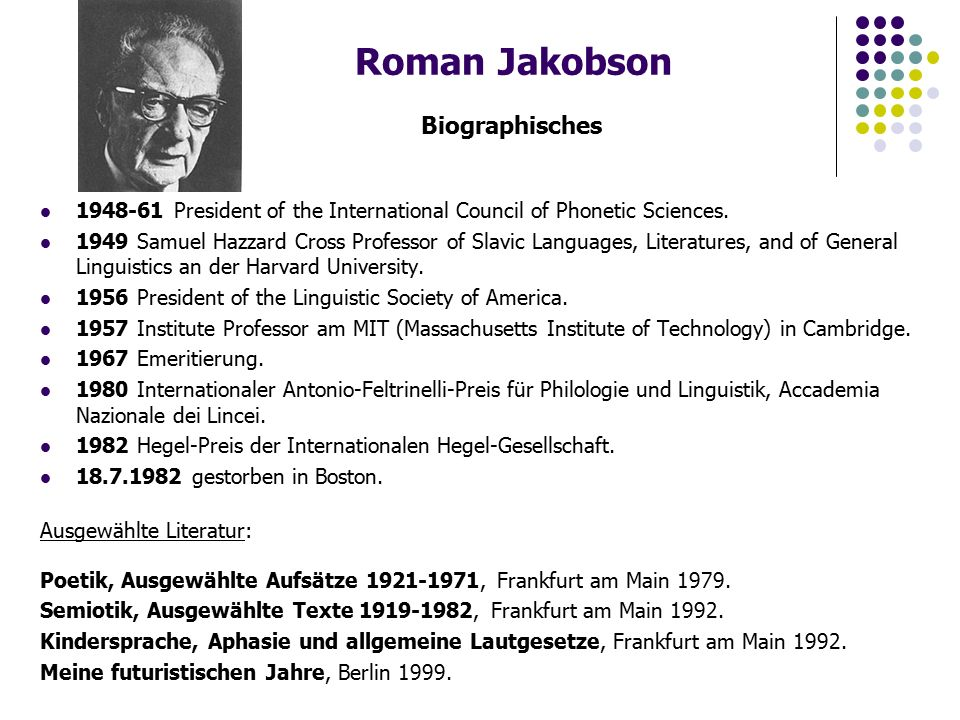 Roman Jakobson Biographisches President of the International Council of Phonetic Sciences.