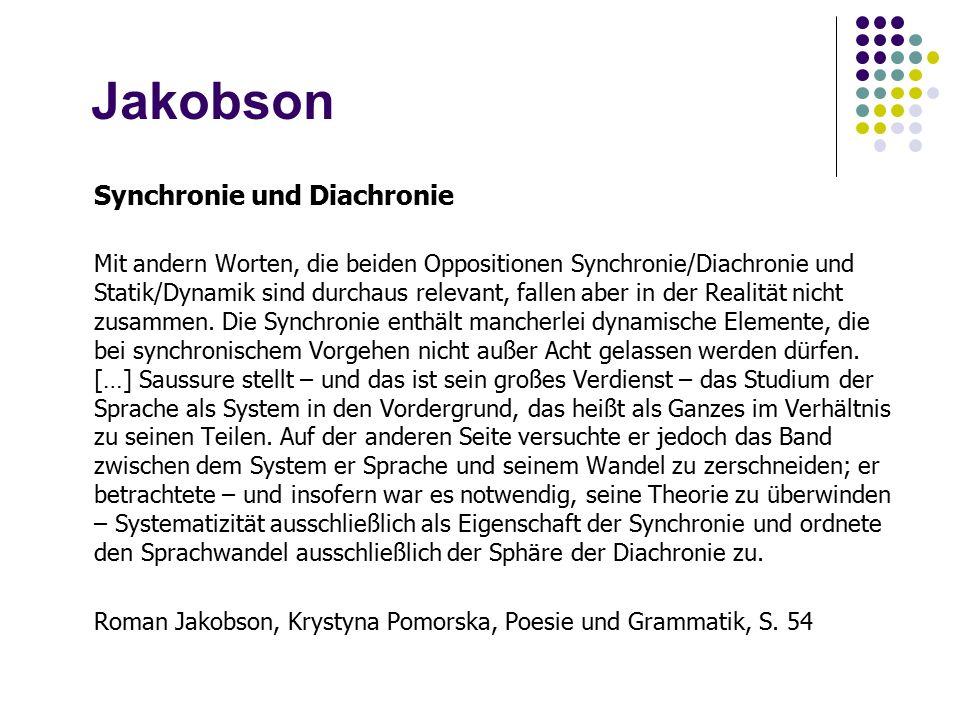 Jakobson Synchronie und Diachronie Mit andern Worten, die beiden Oppositionen Synchronie/Diachronie und Statik/Dynamik sind durchaus relevant, fallen aber in der Realität nicht zusammen.