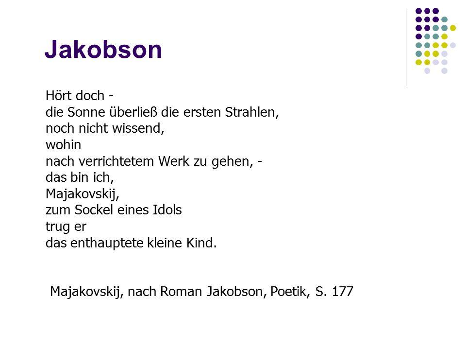 Jakobson Hört doch - die Sonne überließ die ersten Strahlen, noch nicht wissend, wohin nach verrichtetem Werk zu gehen, - das bin ich, Majakovskij, zum Sockel eines Idols trug er das enthauptete kleine Kind.