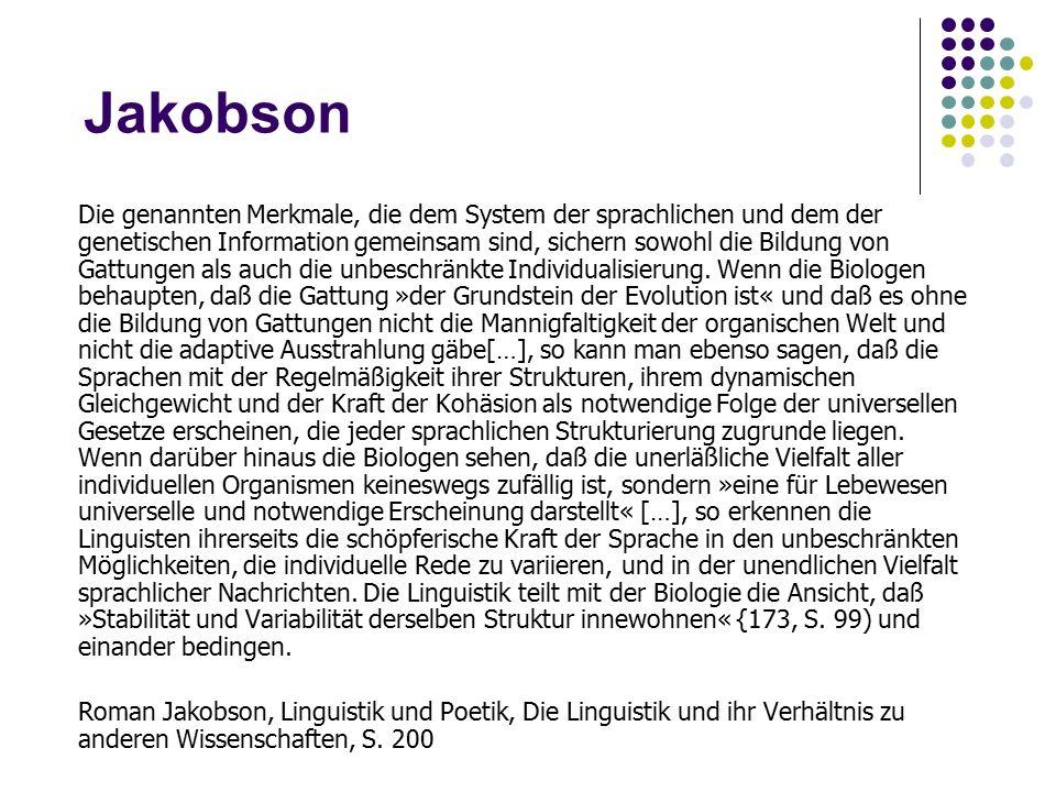 Jakobson Die genannten Merkmale, die dem System der sprachlichen und dem der genetischen Information gemeinsam sind, sichern sowohl die Bildung von Gattungen als auch die unbeschränkte Individualisierung.