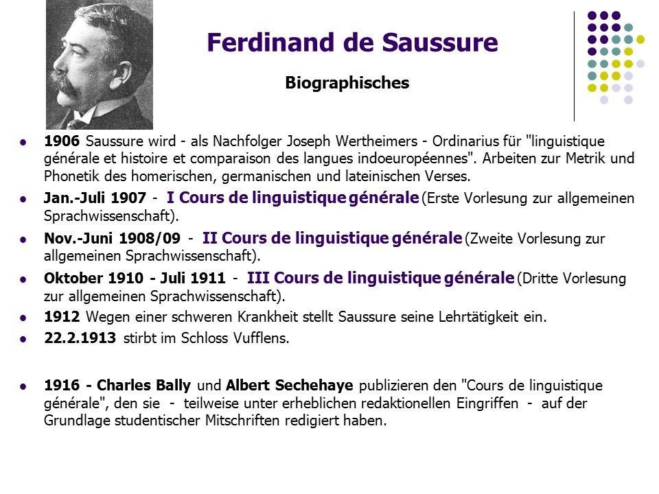 Ferdinand de Saussure Biographisches 1906 Saussure wird - als Nachfolger Joseph Wertheimers - Ordinarius für linguistique générale et histoire et comparaison des langues indoeuropéennes .