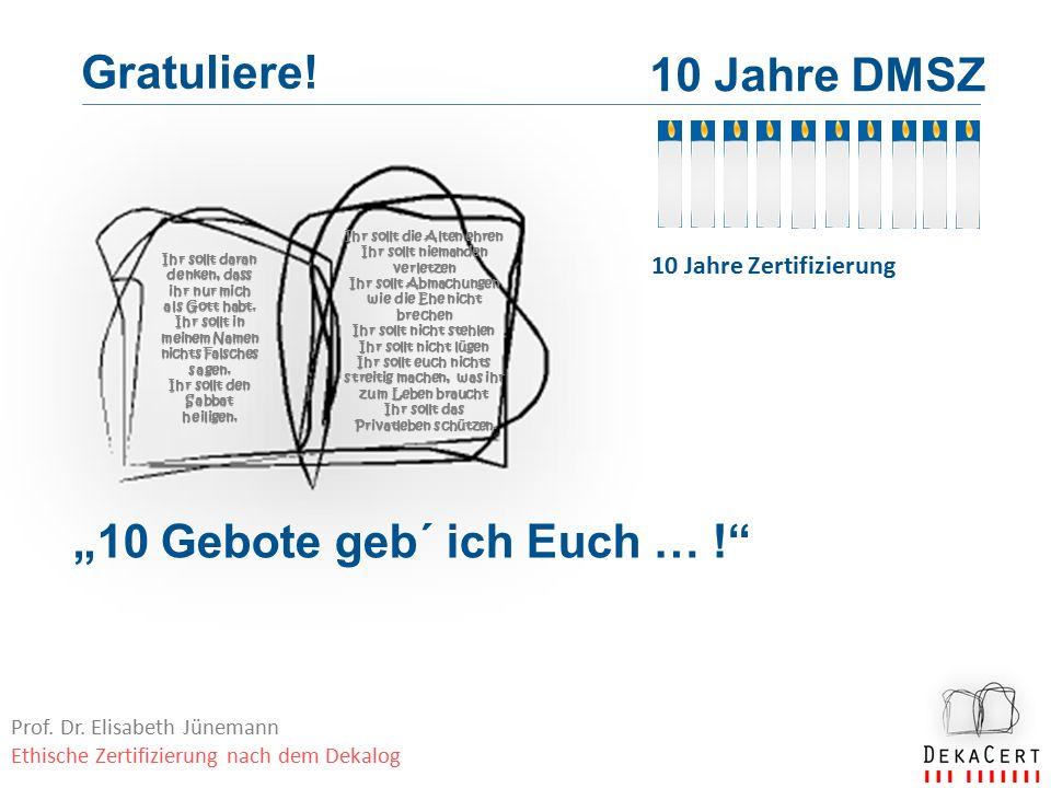 """""""10 Gebote geb´ ich Euch … ! Gratuliere. 10 Jahre DMSZ 10 Jahre Zertifizierung Prof."""