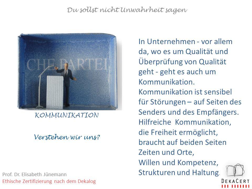 Du sollst nicht Unwahrheit sagen KOMMUNIKATION In Unternehmen - vor allem da, wo es um Qualität und Überprüfung von Qualität geht - geht es auch um Kommunikation.