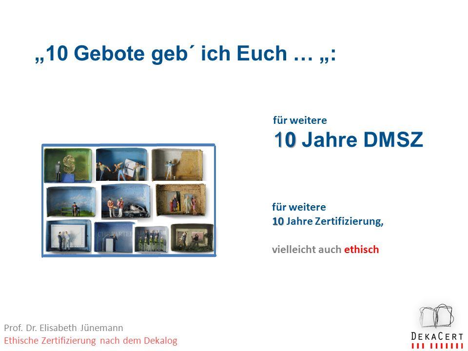 """""""10 Gebote geb´ ich Euch … """": 10 für weitere 10 Jahre DMSZ 10 für weitere 10 Jahre Zertifizierung, vielleicht auch ethisch Prof."""