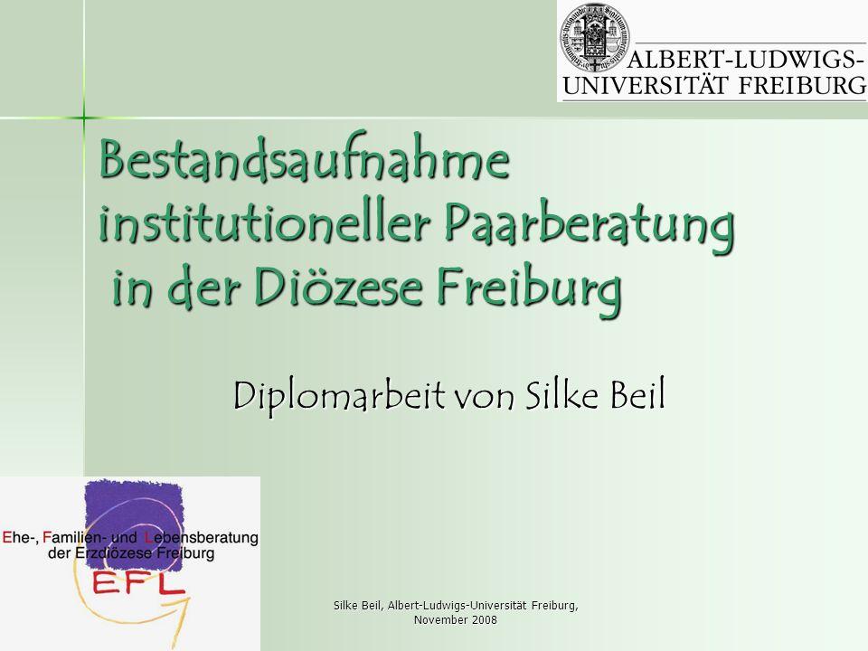 Silke Beil, Albert-Ludwigs-Universität Freiburg, November 2008 Bestandsaufnahme institutioneller Paarberatung in der Diözese Freiburg Diplomarbeit von Silke Beil