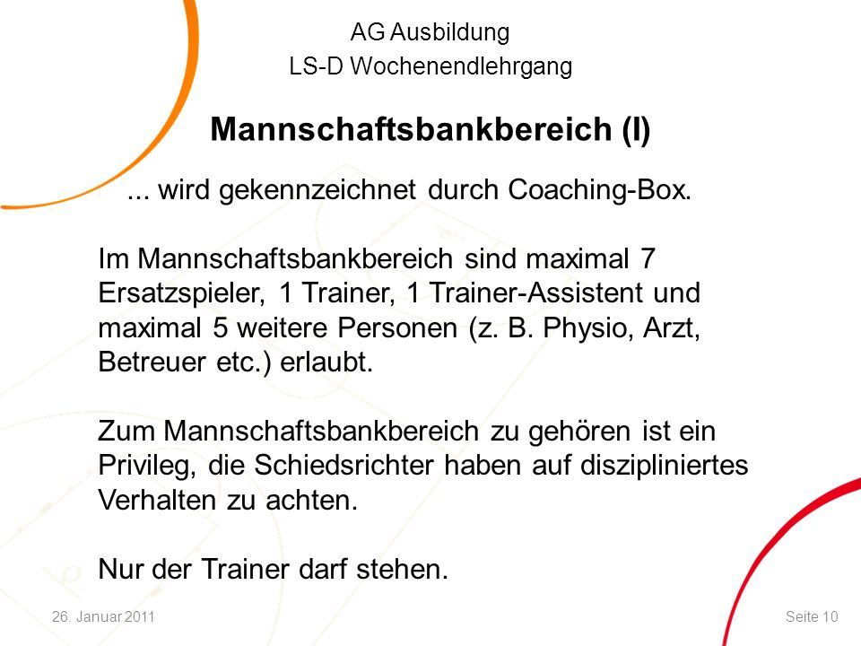 AG Ausbildung LS-D Wochenendlehrgang Mannschaftsbankbereich (I)... wird gekennzeichnet durch Coaching-Box. Im Mannschaftsbankbereich sind maximal 7 Er