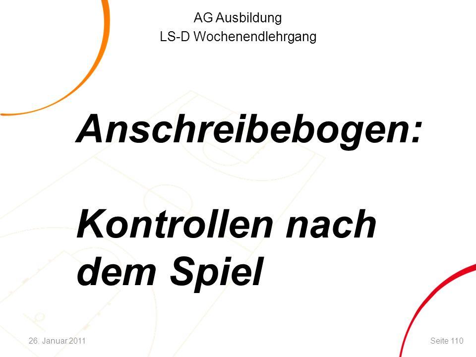 AG Ausbildung LS-D Wochenendlehrgang Anschreibebogen: Kontrollen nach dem Spiel Seite 11026. Januar 2011