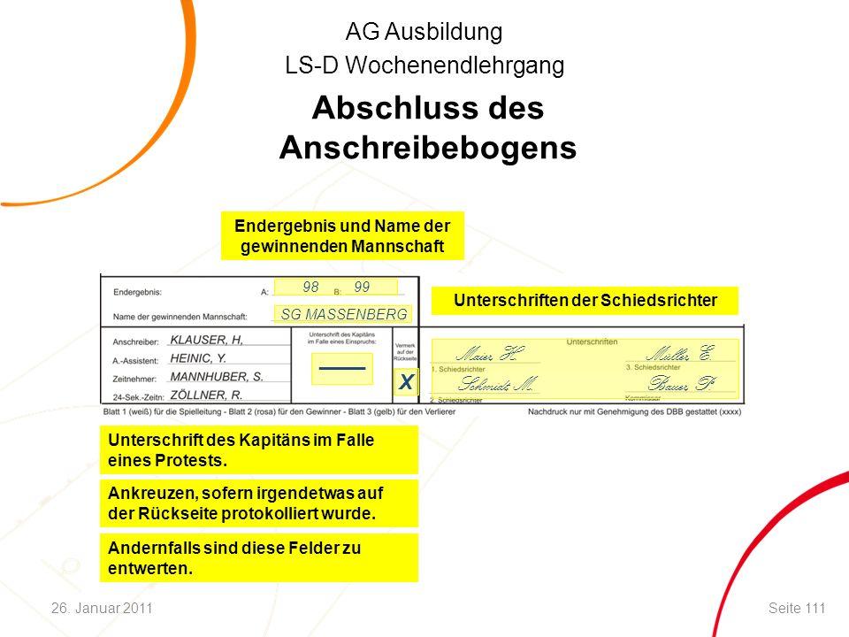 AG Ausbildung LS-D Wochenendlehrgang Unterschriften der Schiedsrichter Abschluss des Anschreibebogens Endergebnis und Name der gewinnenden Mannschaft Unterschrift des Kapitäns im Falle eines Protests.