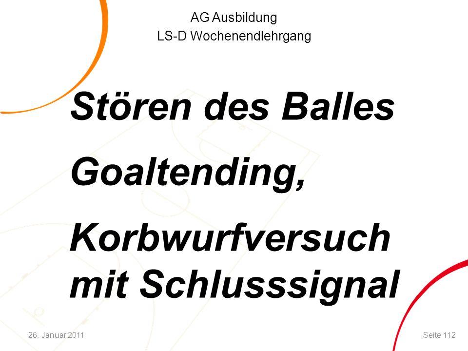 AG Ausbildung LS-D Wochenendlehrgang Stören des Balles Goaltending, Korbwurfversuch mit Schlusssignal Seite 11226. Januar 2011