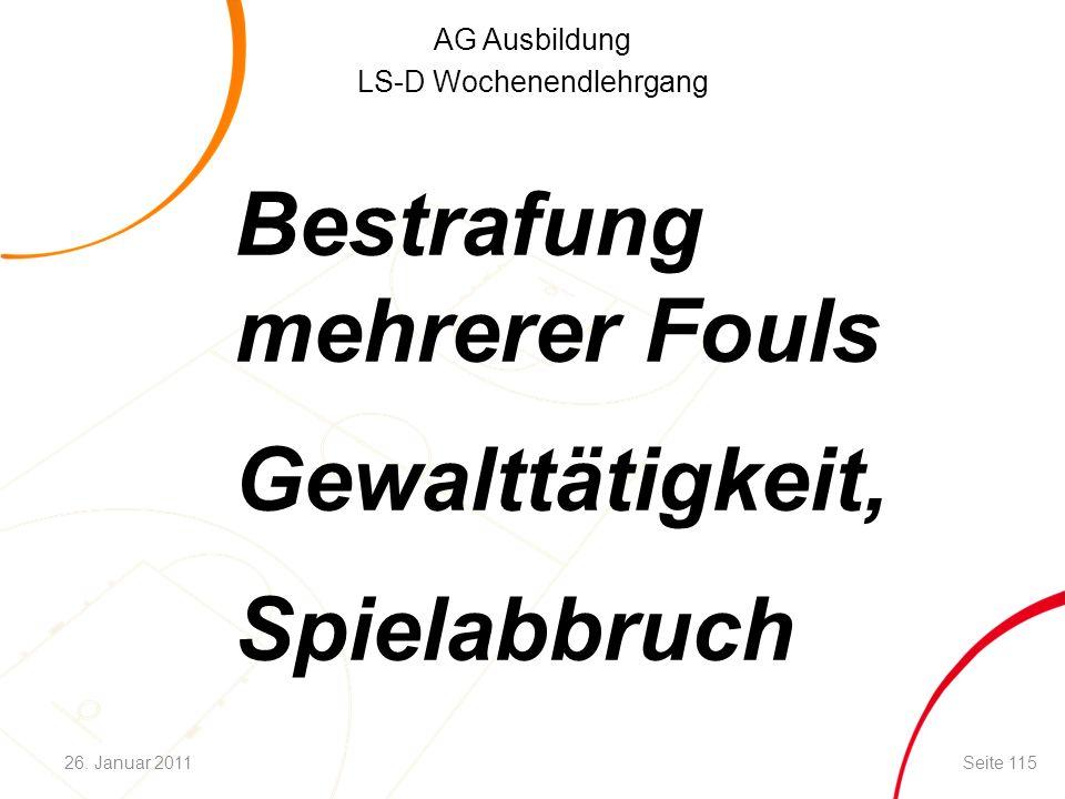 AG Ausbildung LS-D Wochenendlehrgang Bestrafung mehrerer Fouls Gewalttätigkeit, Spielabbruch Seite 11526. Januar 2011