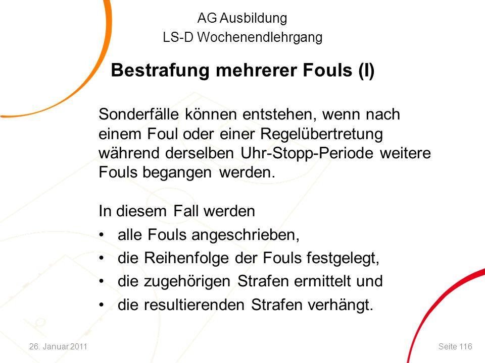 AG Ausbildung LS-D Wochenendlehrgang Bestrafung mehrerer Fouls (I) Sonderfälle können entstehen, wenn nach einem Foul oder einer Regelübertretung während derselben Uhr-Stopp-Periode weitere Fouls begangen werden.