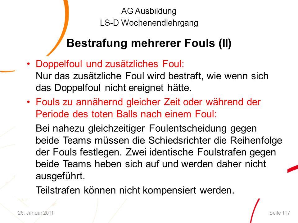 AG Ausbildung LS-D Wochenendlehrgang Bestrafung mehrerer Fouls (II) Doppelfoul und zusätzliches Foul: Nur das zusätzliche Foul wird bestraft, wie wenn sich das Doppelfoul nicht ereignet hätte.