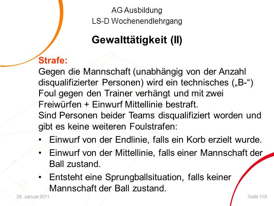 AG Ausbildung LS-D Wochenendlehrgang Gewalttätigkeit (II) Strafe: Gegen die Mannschaft (unabhängig von der Anzahl disqualifizierter Personen) wird ein
