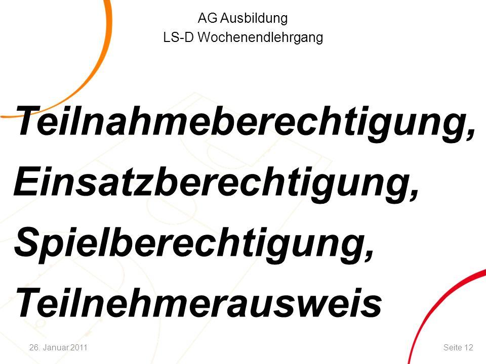 AG Ausbildung LS-D Wochenendlehrgang Teilnahmeberechtigung, Einsatzberechtigung, Spielberechtigung, Teilnehmerausweis Seite 1226. Januar 2011