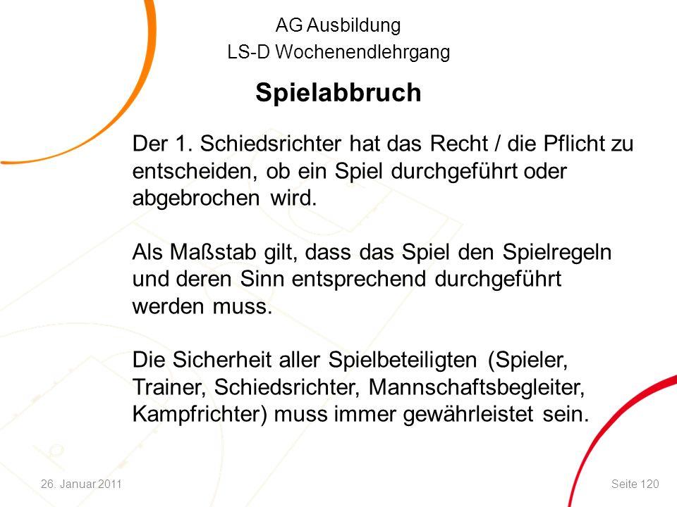 AG Ausbildung LS-D Wochenendlehrgang Spielabbruch Der 1. Schiedsrichter hat das Recht / die Pflicht zu entscheiden, ob ein Spiel durchgeführt oder abg