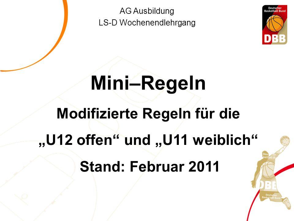 """AG Ausbildung LS-D Wochenendlehrgang Mini–Regeln Modifizierte Regeln für die """"U12 offen und """"U11 weiblich Stand: Februar 2011"""