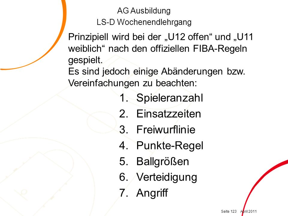 "AG Ausbildung LS-D Wochenendlehrgang Prinzipiell wird bei der ""U12 offen und ""U11 weiblich nach den offiziellen FIBA-Regeln gespielt."