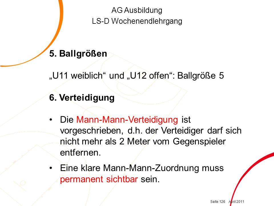 """AG Ausbildung LS-D Wochenendlehrgang 5. Ballgrößen """"U11 weiblich"""" und """"U12 offen"""": Ballgröße 5 6. Verteidigung Die Mann-Mann-Verteidigung ist vorgesch"""