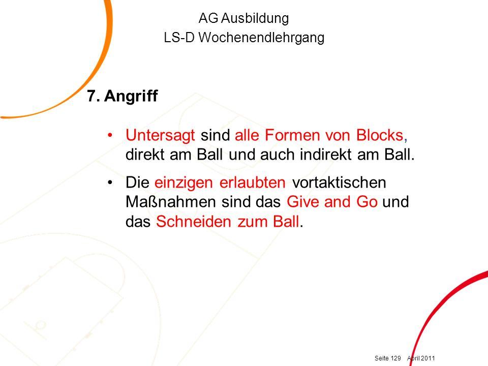 AG Ausbildung LS-D Wochenendlehrgang 7. Angriff Untersagt sind alle Formen von Blocks, direkt am Ball und auch indirekt am Ball. Die einzigen erlaubte