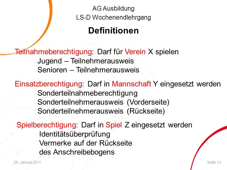 AG Ausbildung LS-D Wochenendlehrgang Definitionen Teilnahmeberechtigung: Darf für Verein X spielen Jugend – Teilnehmerausweis Senioren – Teilnehmeraus