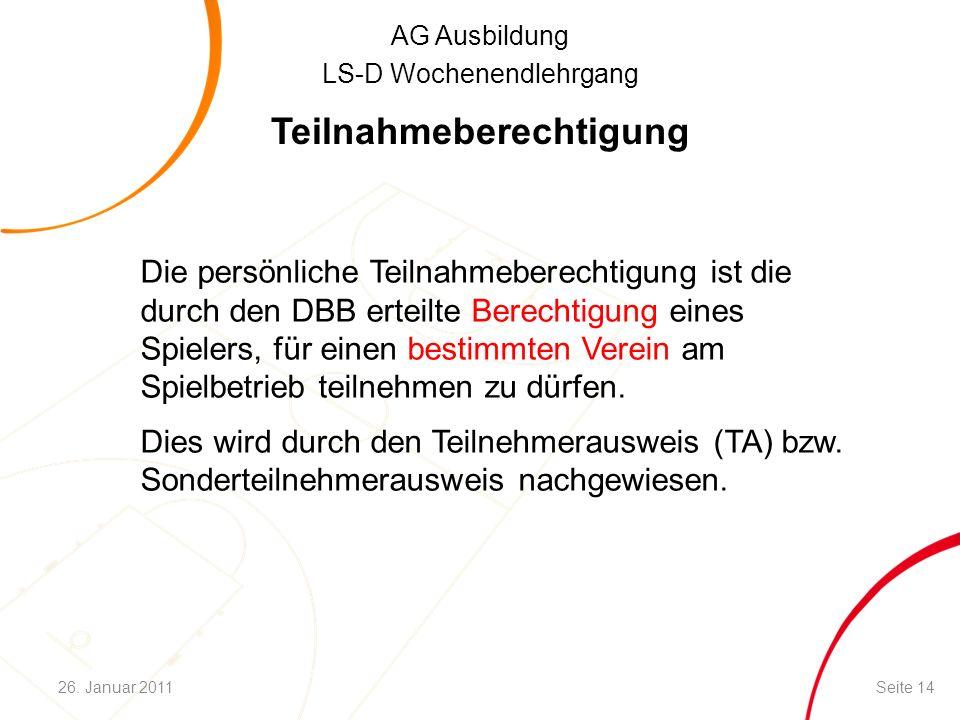 AG Ausbildung LS-D Wochenendlehrgang Teilnahmeberechtigung Seite 1426. Januar 2011 Die persönliche Teilnahmeberechtigung ist die durch den DBB erteilt