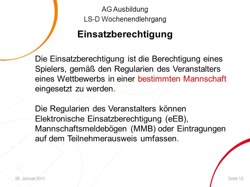 AG Ausbildung LS-D Wochenendlehrgang Die Einsatzberechtigung ist die Berechtigung eines Spielers, gemäß den Regularien des Veranstalters eines Wettbew