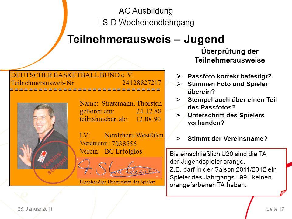 AG Ausbildung LS-D Wochenendlehrgang Teilnehmerausweis – Jugend Bis einschließlich U20 sind die TA der Jugendspieler orange. Z.B. darf in der Saison 2