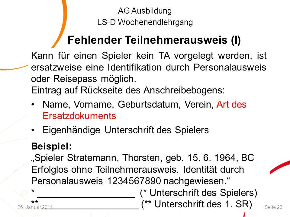 AG Ausbildung LS-D Wochenendlehrgang Fehlender Teilnehmerausweis (I) Kann für einen Spieler kein TA vorgelegt werden, ist ersatzweise eine Identifikation durch Personalausweis oder Reisepass möglich.