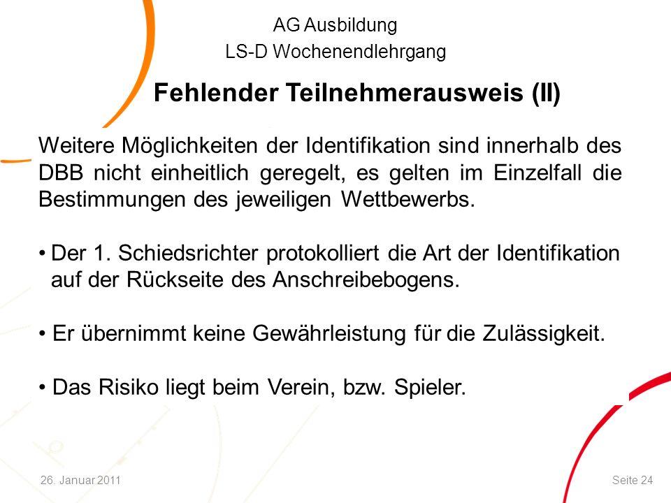 AG Ausbildung LS-D Wochenendlehrgang Fehlender Teilnehmerausweis (II) Seite 2426. Januar 2011 Weitere Möglichkeiten der Identifikation sind innerhalb